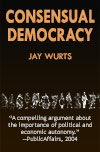 Consensual Democracy: An Owner's Manual